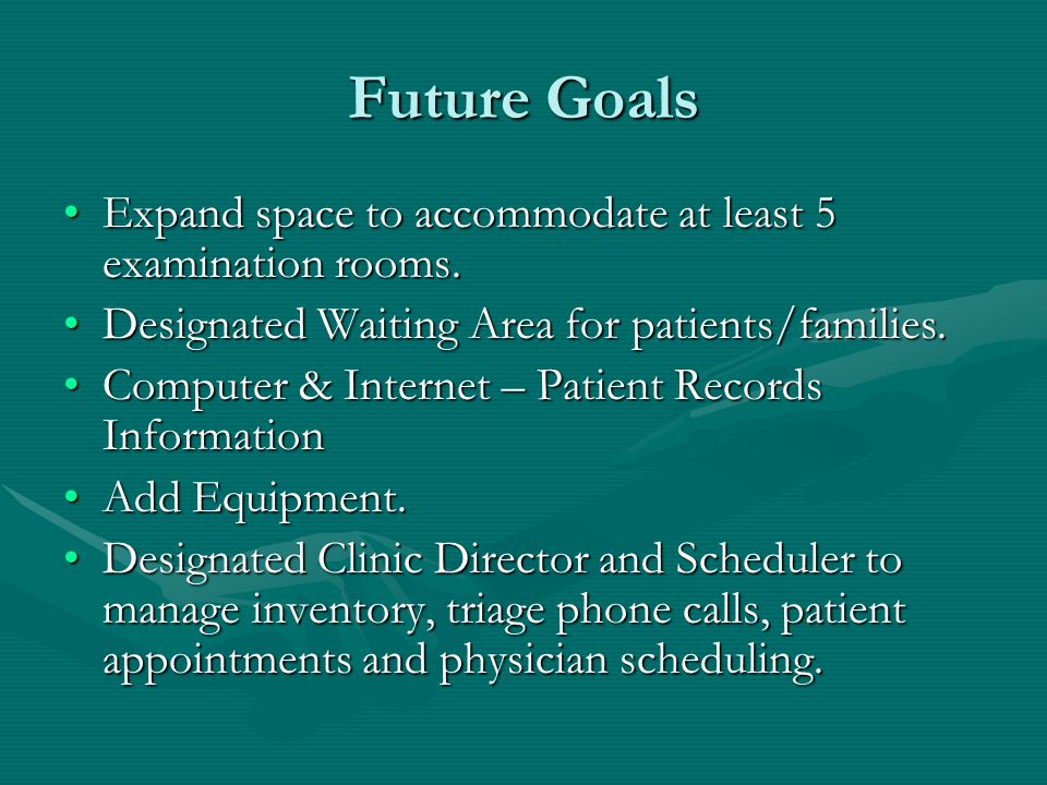 Future Goals Expand space to accommodate at least 5 examination rooms.