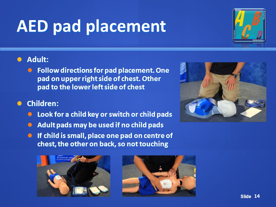 AED pad placement Adult: Children:
