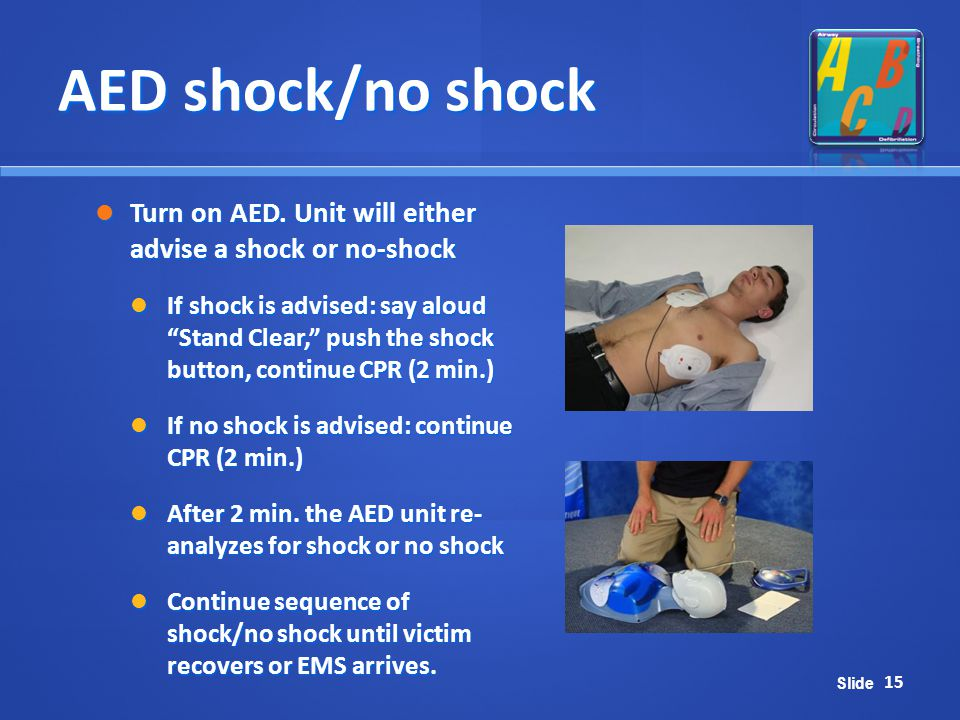 AED shock/no shock Turn on AED. Unit will either advise a shock or no-shock.