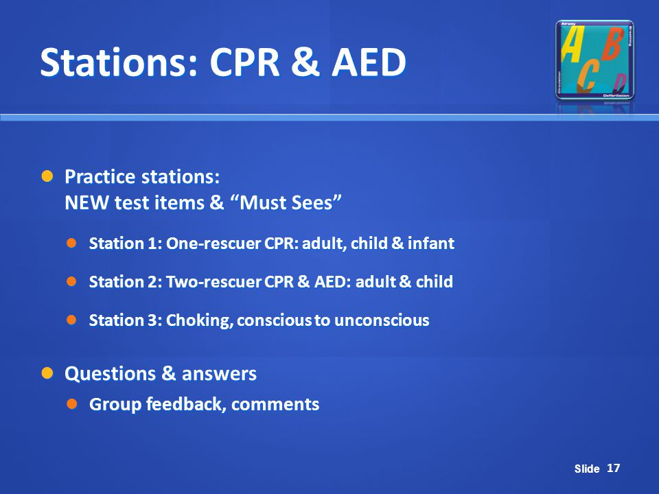 Stations: CPR & AED Practice stations: NEW test items & Must Sees