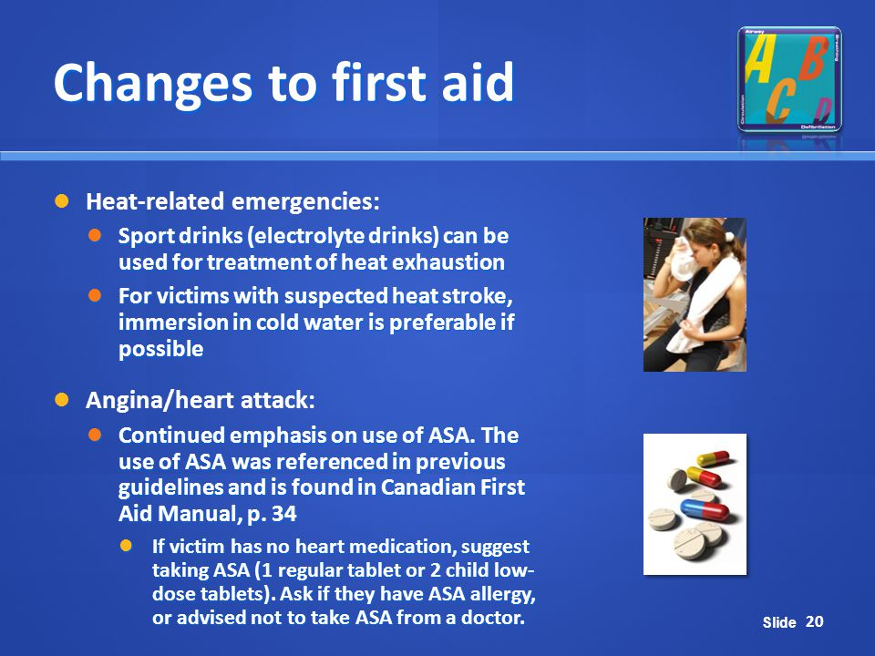 Changes to first aid Heat-related emergencies: Angina/heart attack: