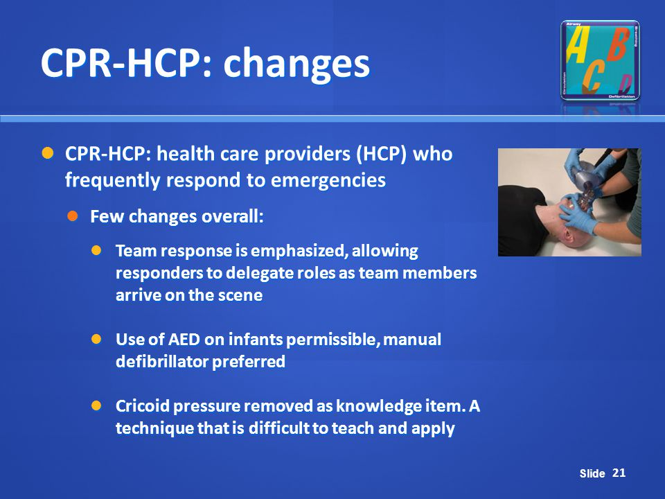 CPR-HCP: changes CPR-HCP: health care providers (HCP) who frequently respond to emergencies. Few changes overall: