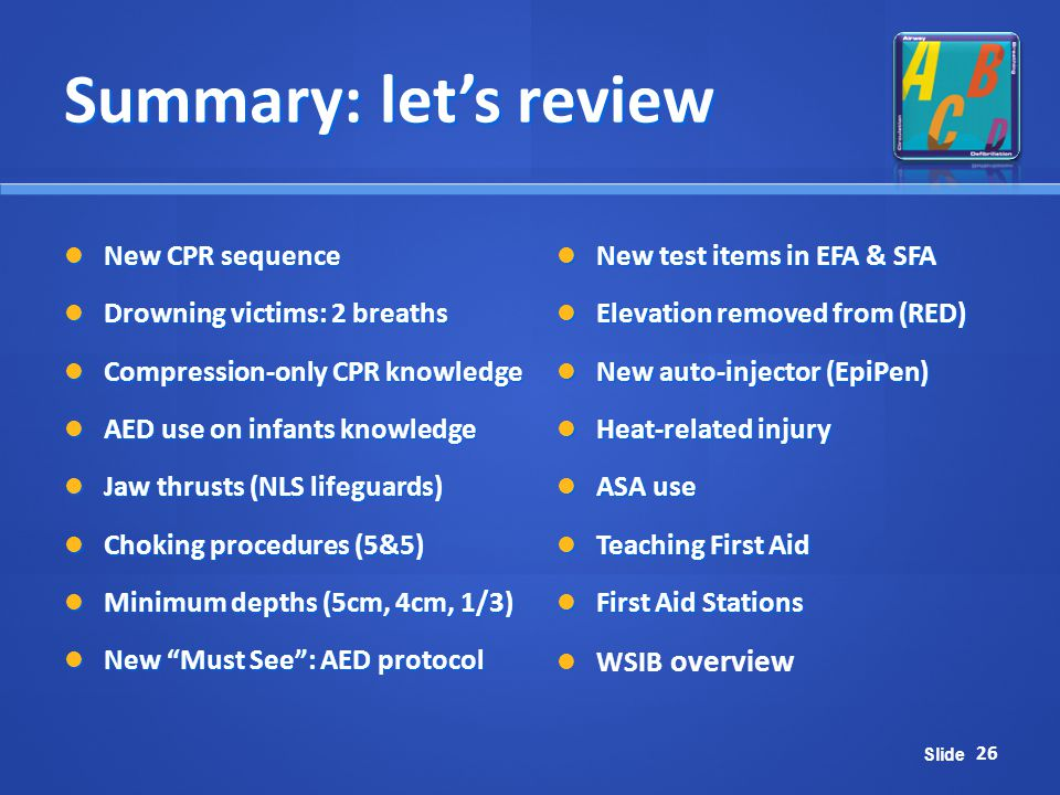 Summary: let's review New CPR sequence Drowning victims: 2 breaths