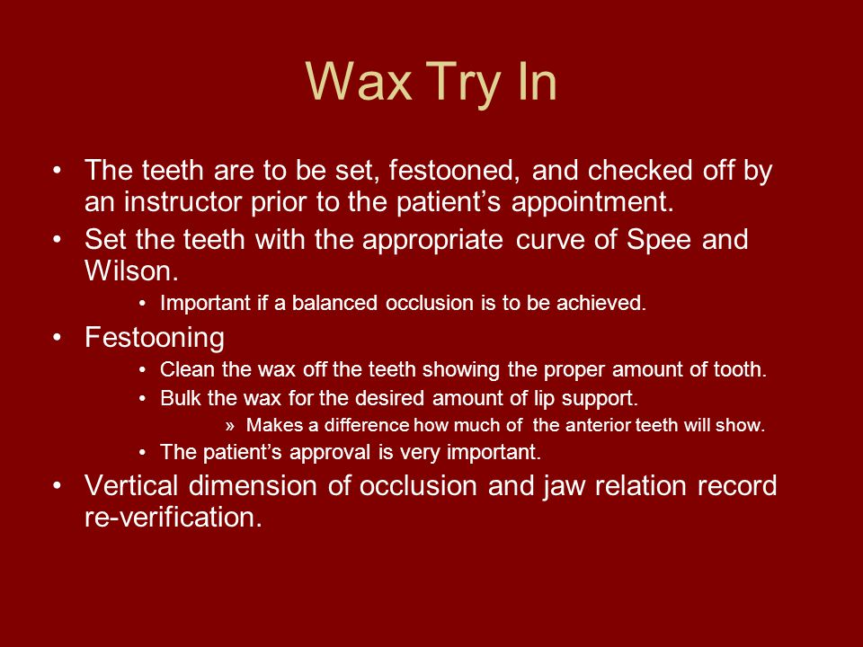 Wax Try In The teeth are to be set, festooned, and checked off by an instructor prior to the patient's appointment.