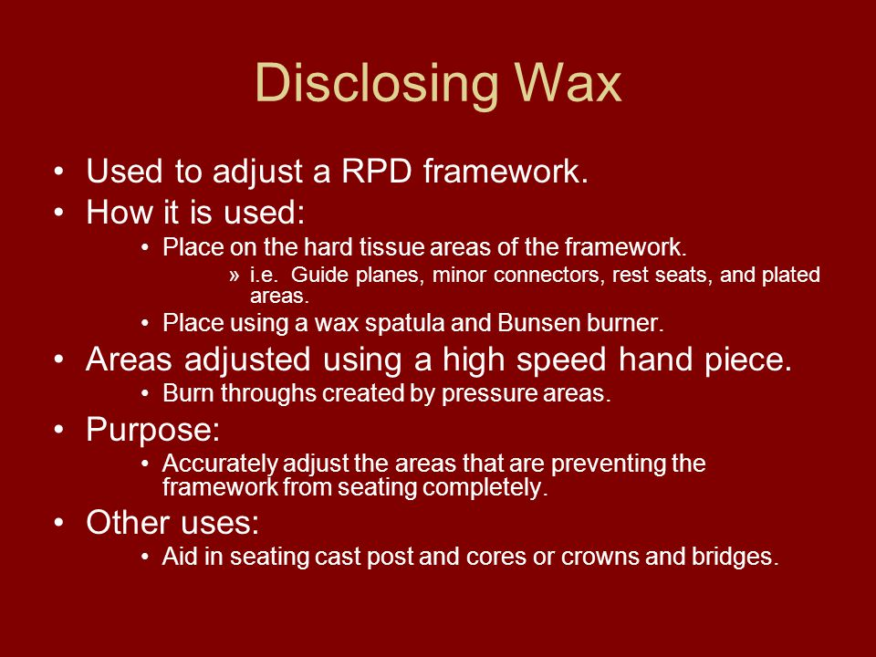 Disclosing Wax Used to adjust a RPD framework. How it is used: