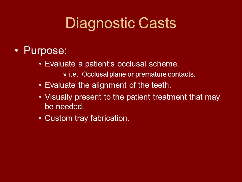 Diagnostic Casts Purpose: Evaluate a patient's occlusal scheme.