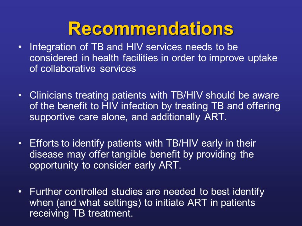 Recommendations Integration of TB and HIV services needs to be considered in health facilities in order to improve uptake of collaborative services.