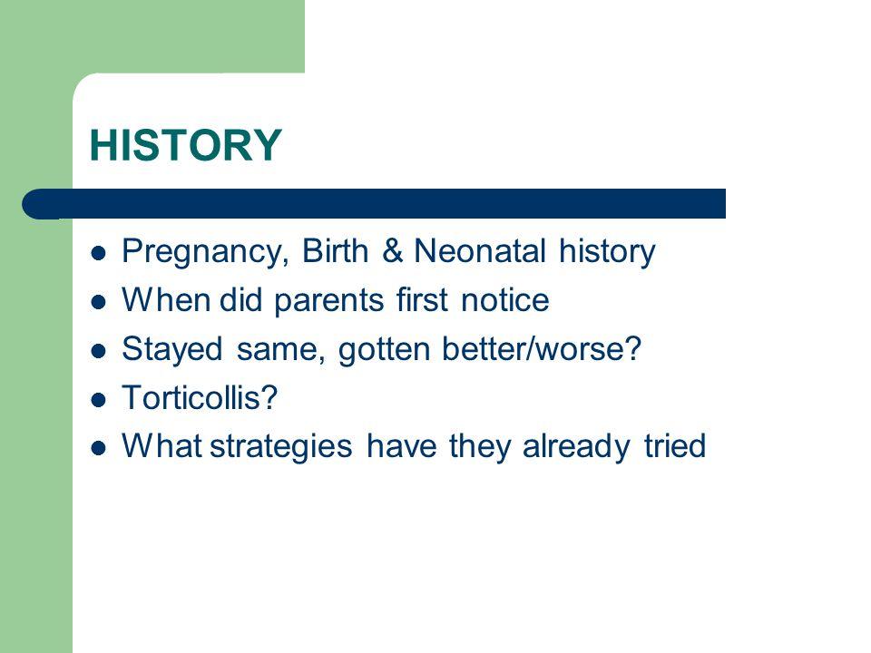 HISTORY Pregnancy, Birth & Neonatal history