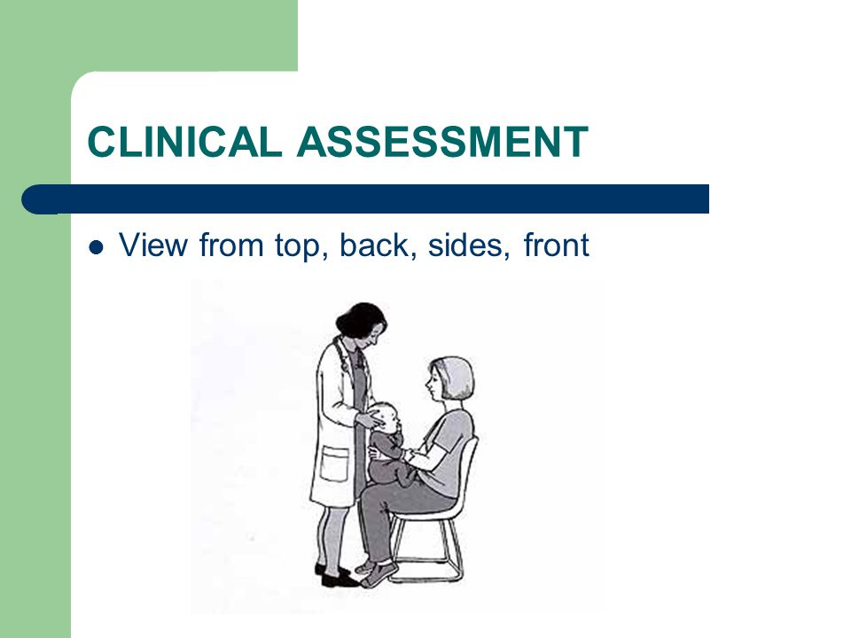 CLINICAL ASSESSMENT View from top, back, sides, front