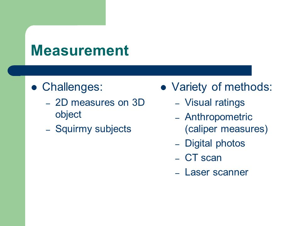 Measurement Challenges: Variety of methods: 2D measures on 3D object