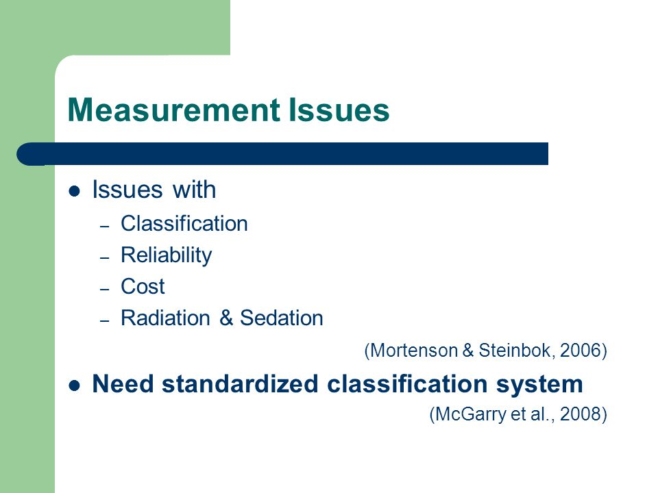 Measurement Issues Issues with Need standardized classification system
