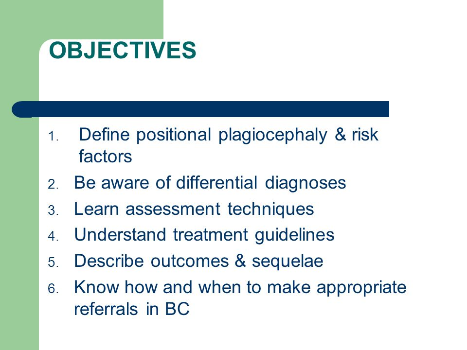 OBJECTIVES Define positional plagiocephaly & risk factors