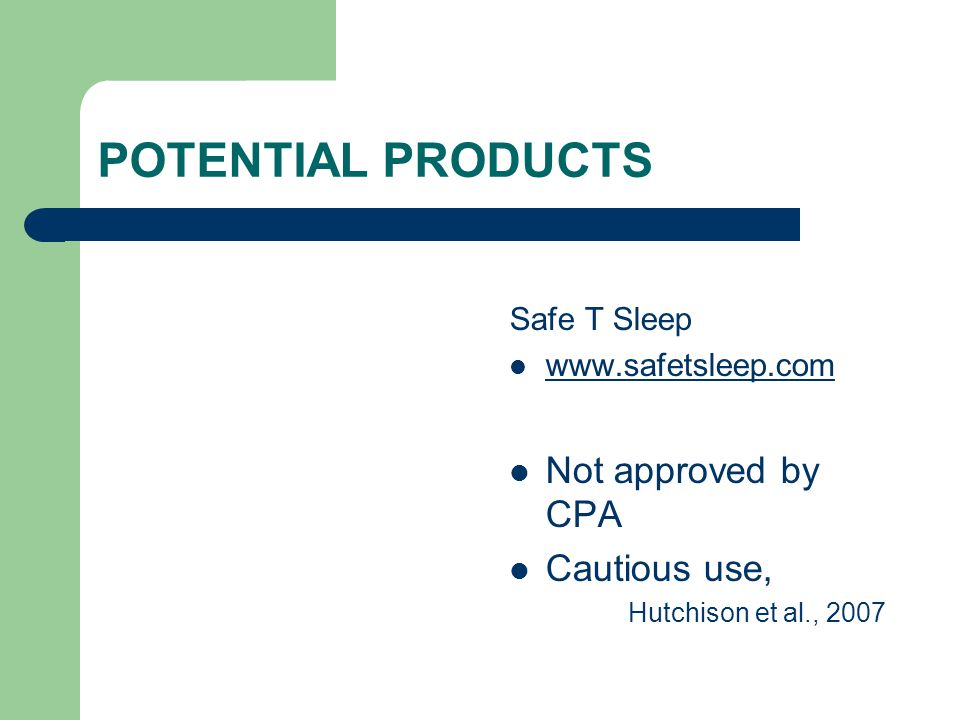 POTENTIAL PRODUCTS Not approved by CPA Cautious use, Safe T Sleep