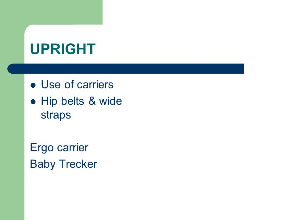 UPRIGHT Use of carriers Hip belts & wide straps Ergo carrier