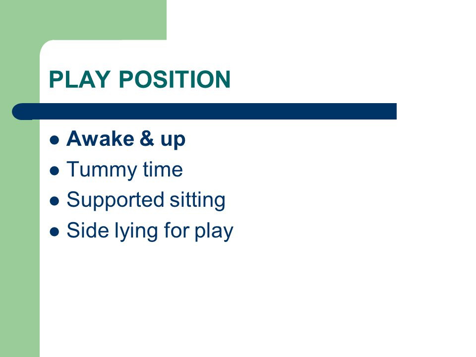 PLAY POSITION Awake & up Tummy time Supported sitting