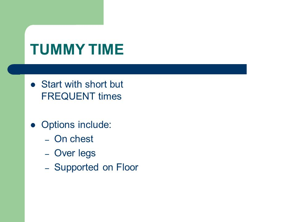 TUMMY TIME Start with short but FREQUENT times Options include: