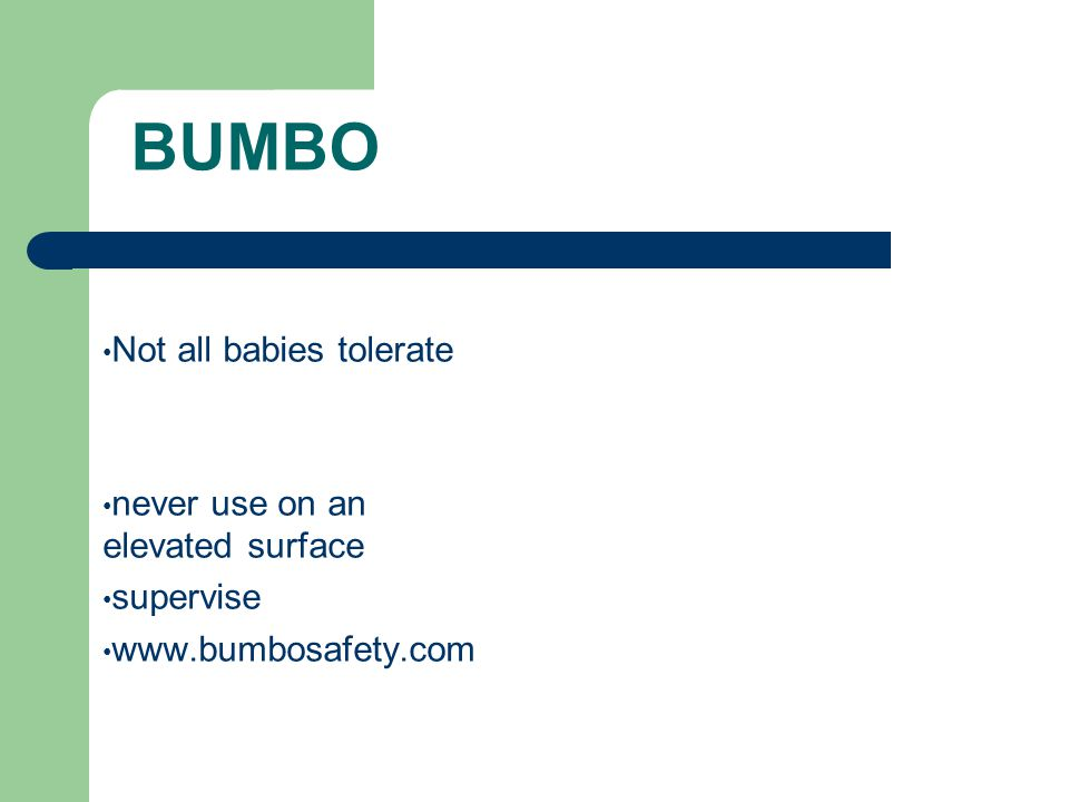 BUMBO Not all babies tolerate never use on an elevated surface