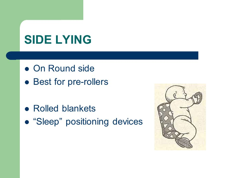SIDE LYING On Round side Best for pre-rollers Rolled blankets