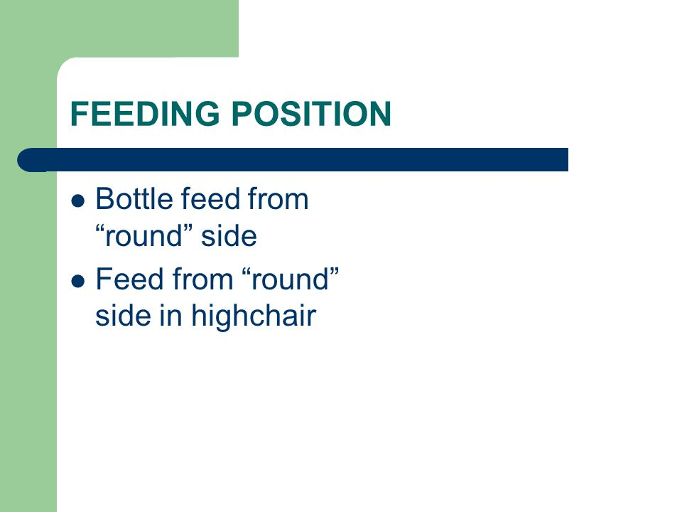 FEEDING POSITION Bottle feed from round side