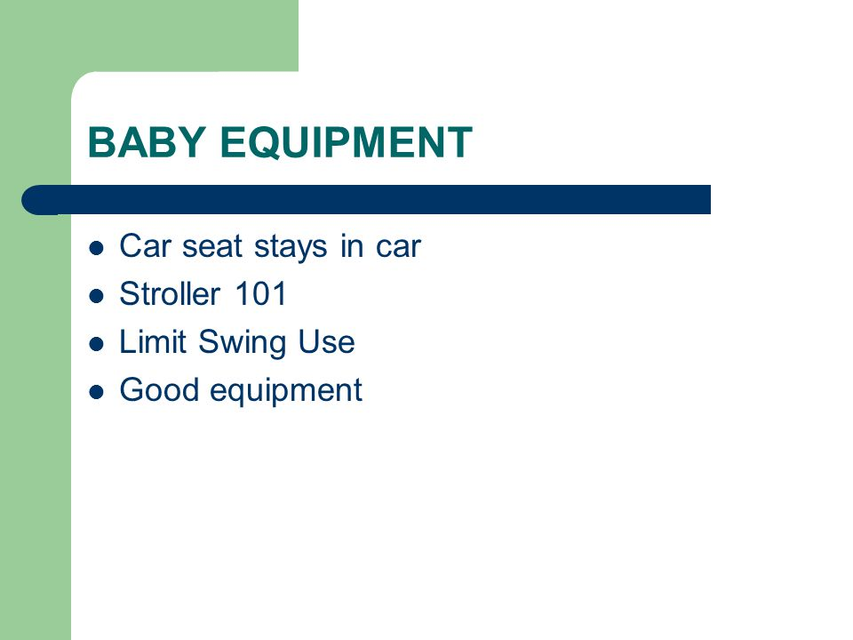 BABY EQUIPMENT Car seat stays in car Stroller 101 Limit Swing Use