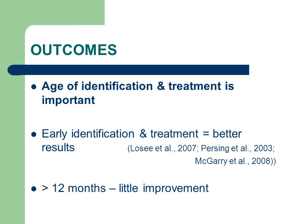 OUTCOMES Age of identification & treatment is important