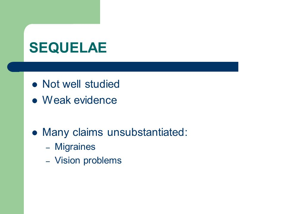 SEQUELAE Not well studied Weak evidence Many claims unsubstantiated: