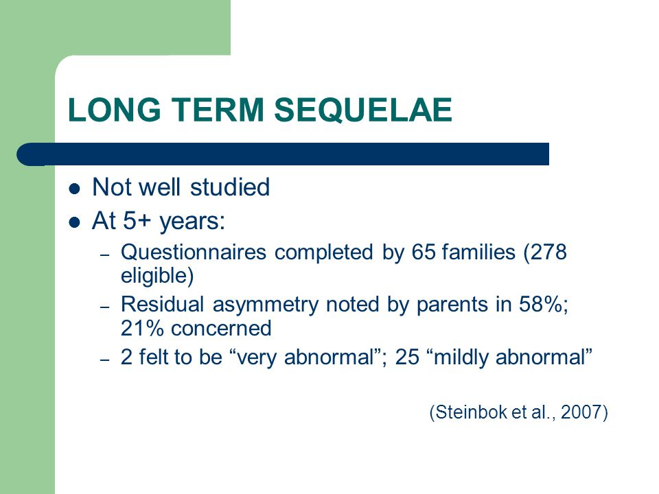 LONG TERM SEQUELAE Not well studied At 5+ years: