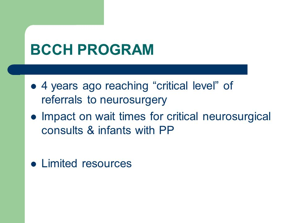 BCCH PROGRAM 4 years ago reaching critical level of referrals to neurosurgery.