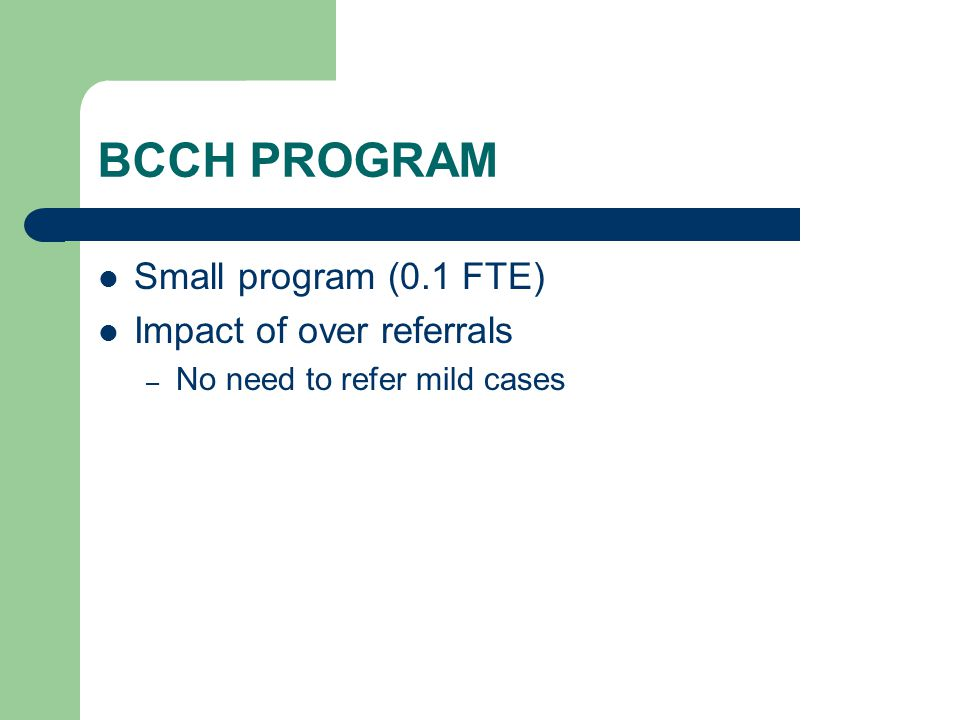 BCCH PROGRAM Small program (0.1 FTE) Impact of over referrals