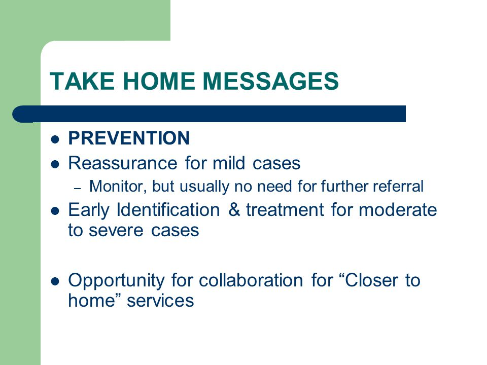 TAKE HOME MESSAGES PREVENTION Reassurance for mild cases