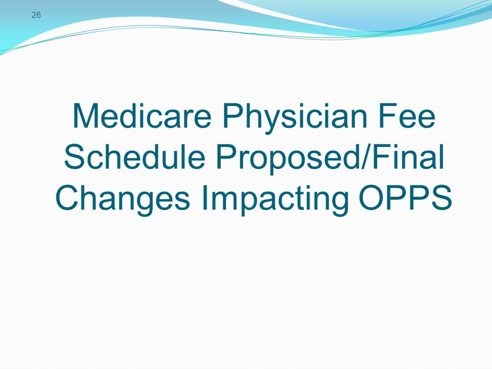 Medicare Physician Fee Schedule Proposed/Final Changes Impacting OPPS