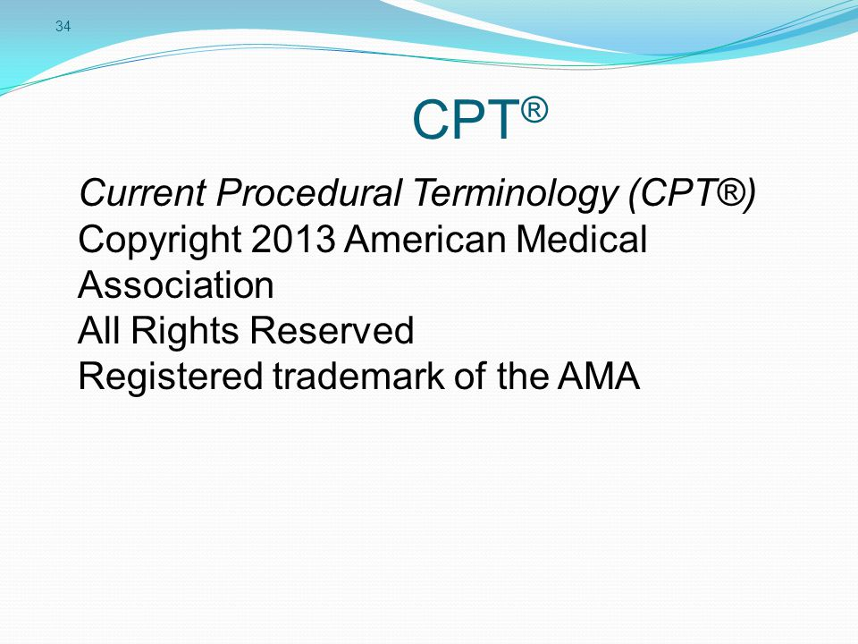 CPT® Current Procedural Terminology (CPT®) Copyright 2013 American Medical Association. All Rights Reserved.
