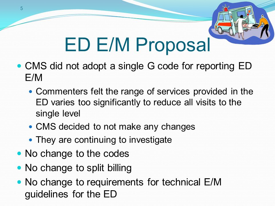 ED E/M Proposal CMS did not adopt a single G code for reporting ED E/M