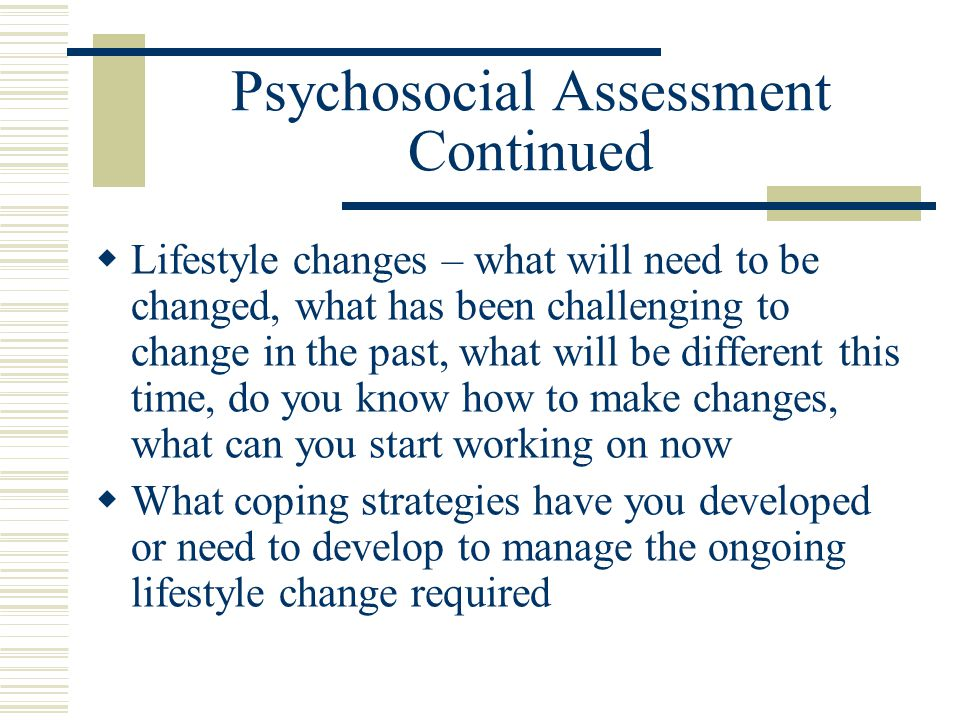Psychosocial Assessment Continued