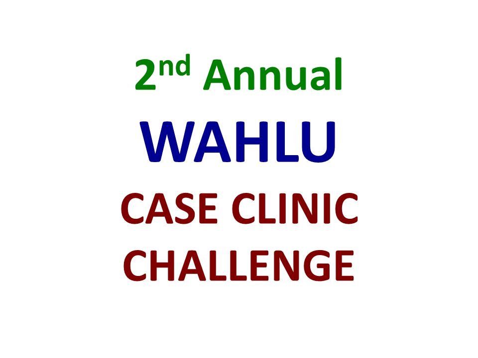 2nd Annual WAHLU CASE CLINIC CHALLENGE
