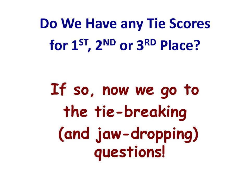 Do We Have any Tie Scores for 1ST, 2ND or 3RD Place