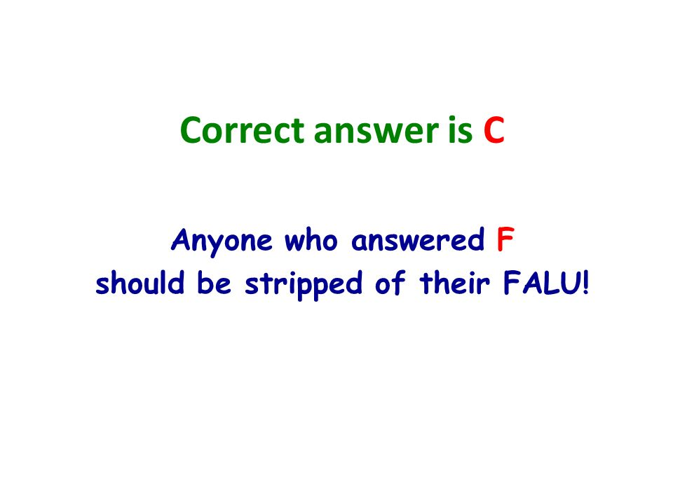 Anyone who answered F should be stripped of their FALU!
