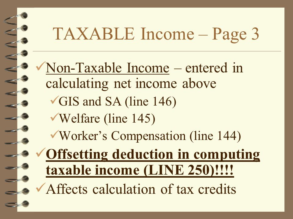 TAXABLE Income – Page 3 Non-Taxable Income – entered in calculating net income above. GIS and SA (line 146)