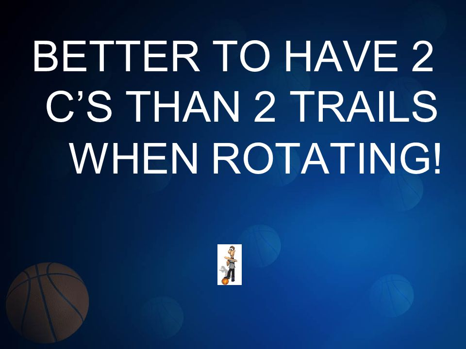 BETTER TO HAVE 2 C'S THAN 2 TRAILS WHEN ROTATING!