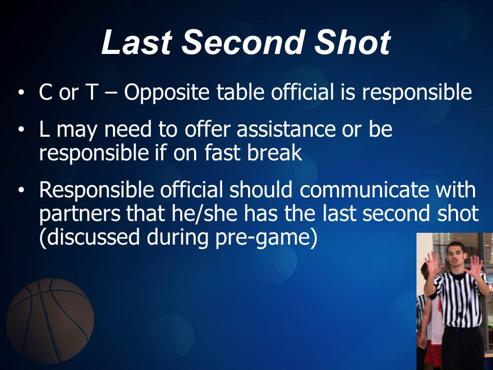 Last Second Shot C or T – Opposite table official is responsible