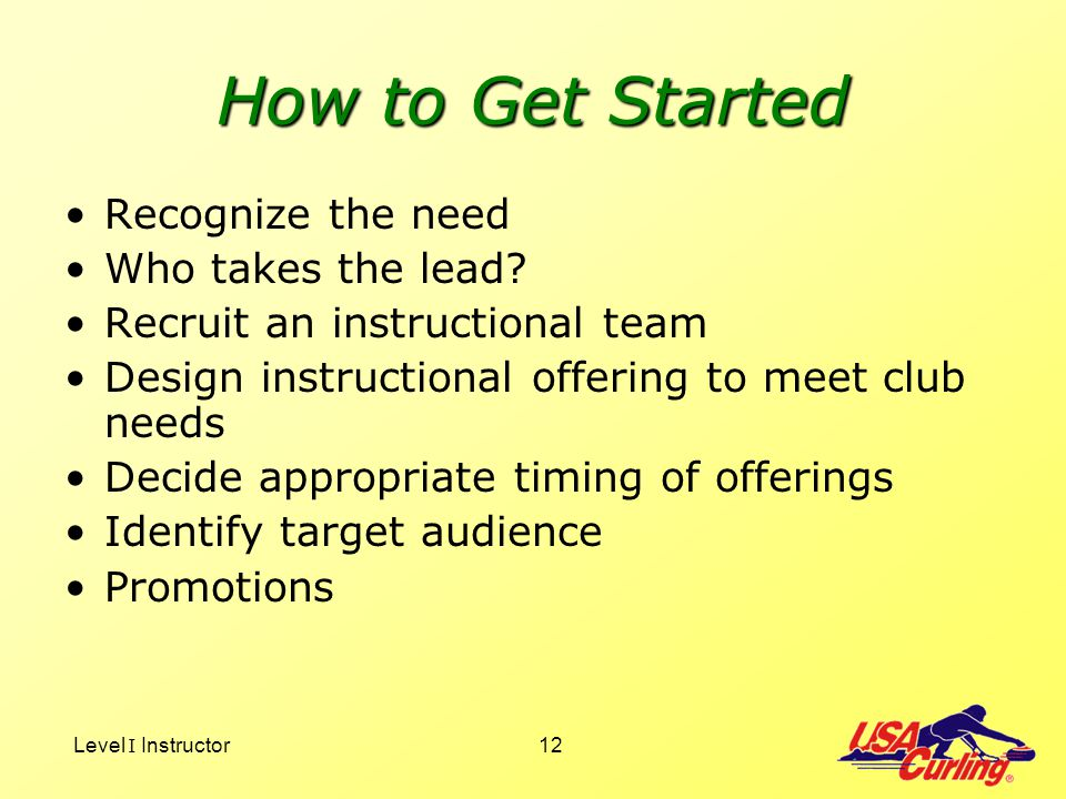 How to Get Started Recognize the need Who takes the lead