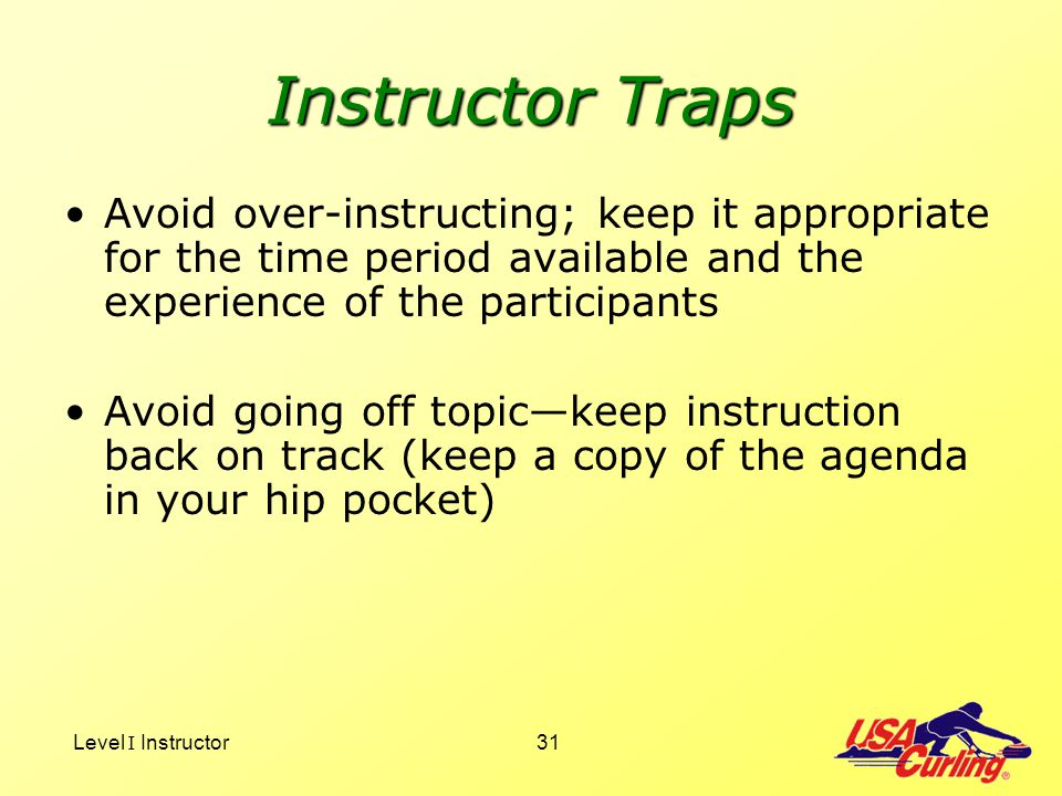 Instructor Traps Avoid over-instructing; keep it appropriate for the time period available and the experience of the participants.
