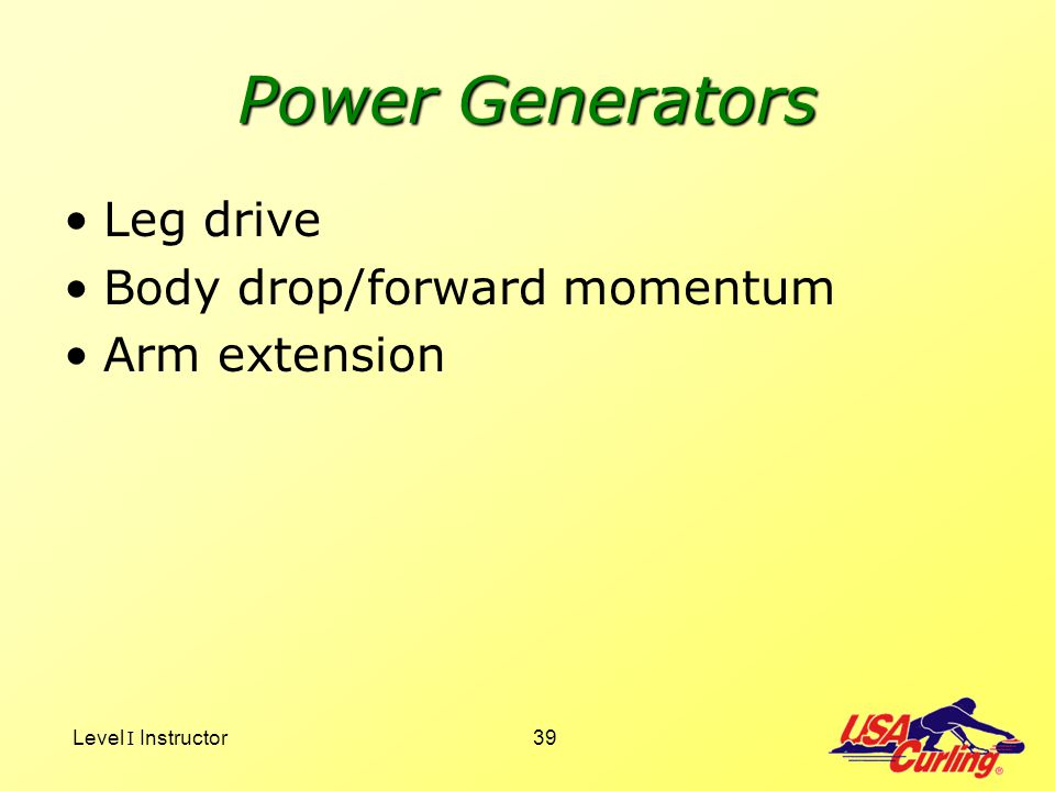 Power Generators Leg drive Body drop/forward momentum Arm extension