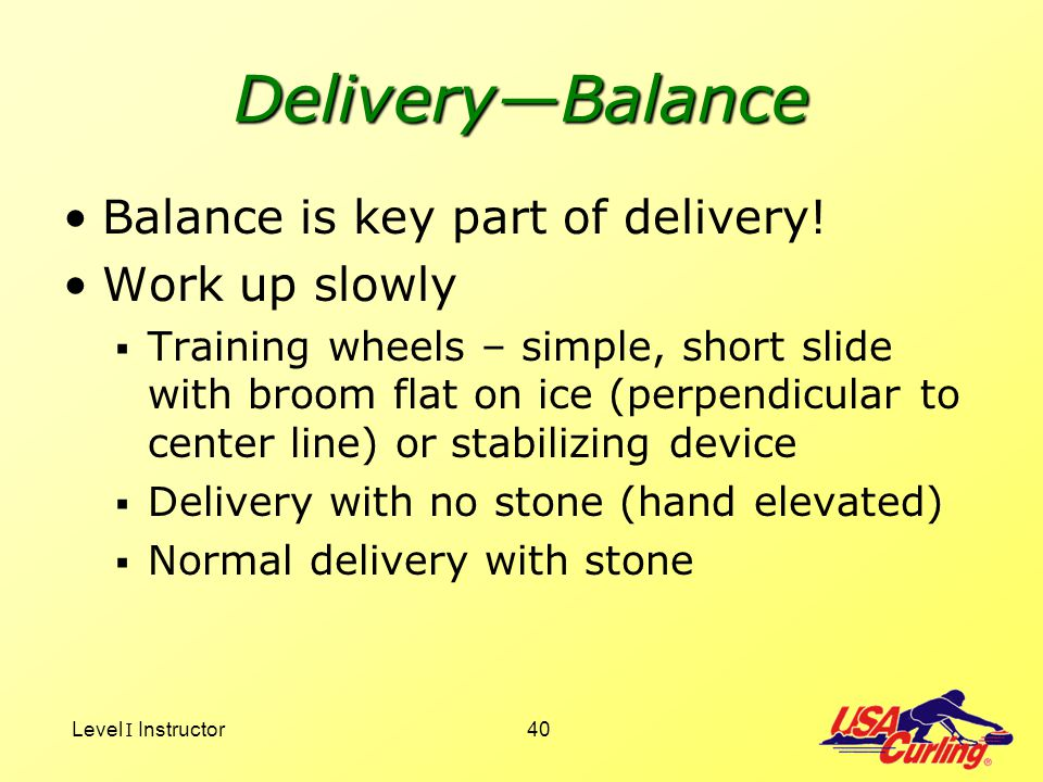 Delivery—Balance Balance is key part of delivery! Work up slowly