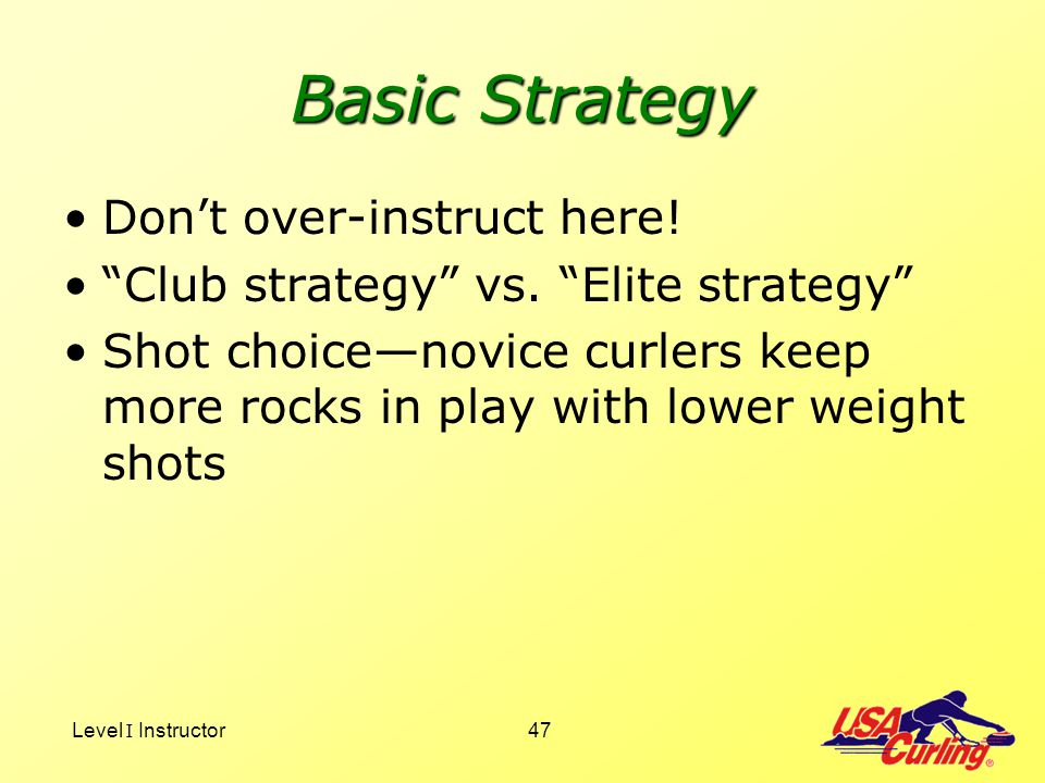 Basic Strategy Don't over-instruct here!