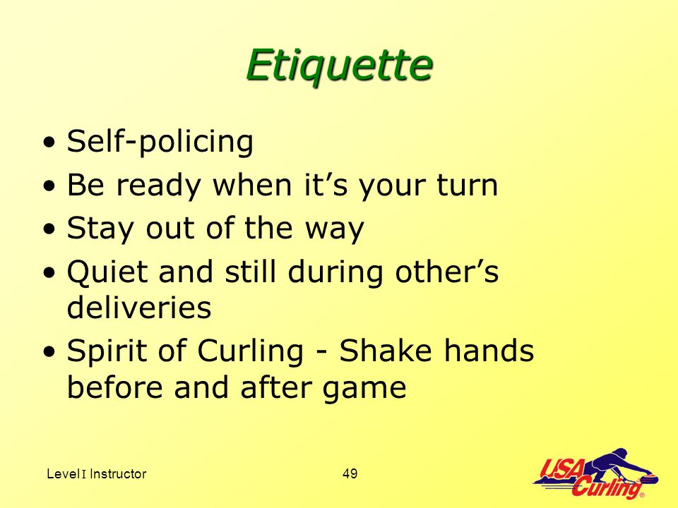 Etiquette Self-policing Be ready when it's your turn