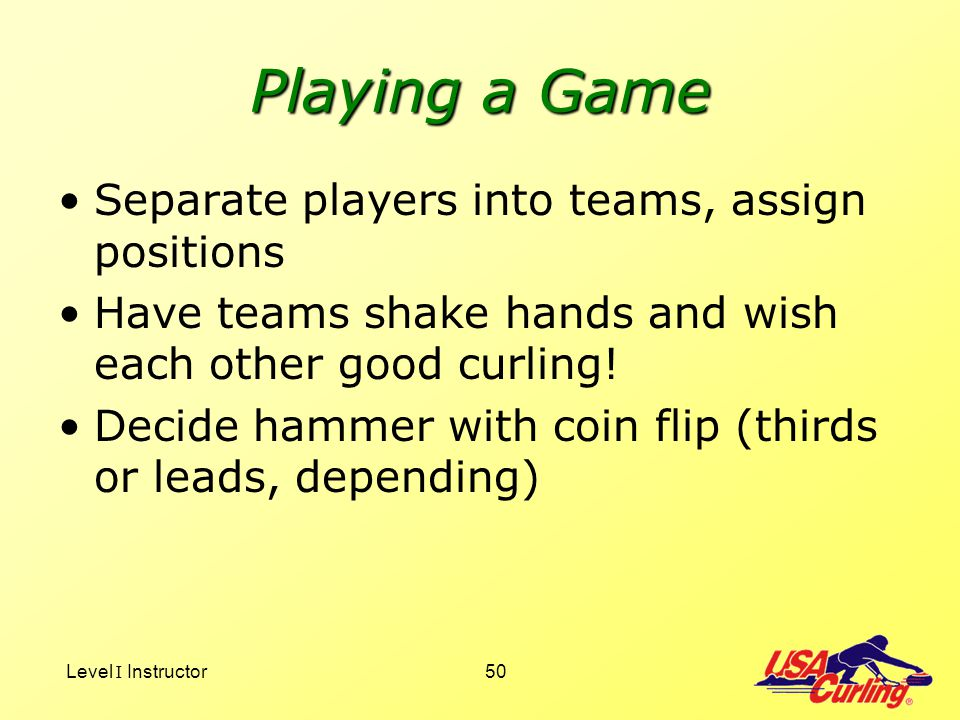 Playing a Game Separate players into teams, assign positions