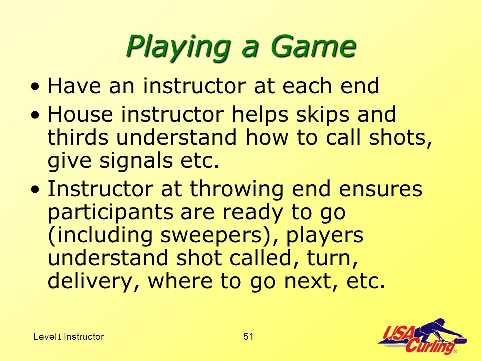 Playing a Game Have an instructor at each end