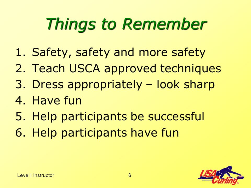 Things to Remember Safety, safety and more safety