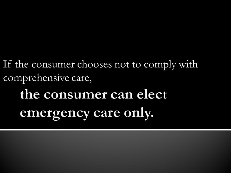 the consumer can elect emergency care only.